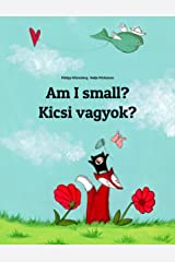 Am I small? Kicsi vagyok?: Children's Picture Book English-Hungarian (Bilingual Edition) (World Children's Book) Kindle Edition
