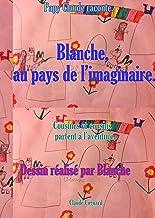 Blanche, au pays de l'imaginaire.: Cousines et cousins partent à l'aventure. (French Edition)