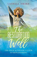 The Restoration Well: The High Achiever's Guide to Replenishment