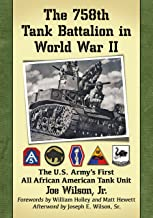 The 758th Tank Battalion in World War II: The U.S. Army's First All African American Tank Unit