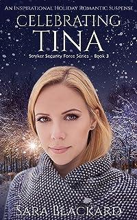 Celebrating Tina: An Inspirational Holiday Romantic Suspense (Stryker Security Force Series Book 4)