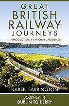 Journey 14: Dublin to Derry (Great British Railway Journeys, Book 14) (English Edition)
