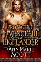 Protected by the Vengeful Highlander: A Steamy Scottish Medieval Historical Romance