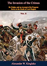 The Invasion of the Crimea: Vol. II [Sixth Edition]: Its Origin, and an Account of its Progress Down to the Death of Lord Raglan (English Edition)