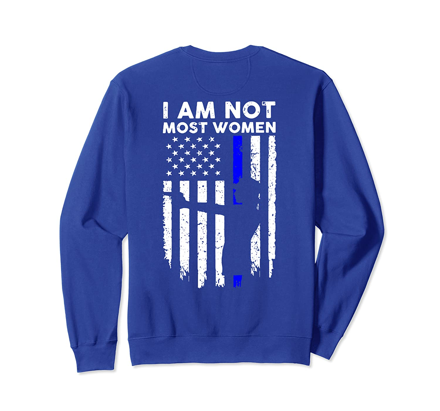 I Am Not Most Women Thin Blue Line USA Flag (On Back) Sweatshirt Unisex Tshirt
