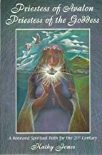 Priestess of Avalon, Priestess of the Goddess: A Renewed Spiritual Path for the 21st Century