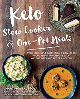 Keto Slow Cooker & One-Pot Meals: Over 100 Simple & Delicious Low-Carb, Paleo and Primal Recipes for Weight Loss and Bette...