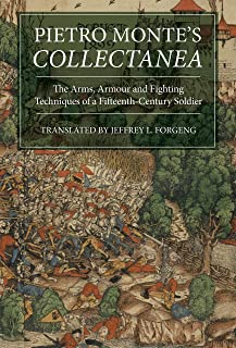 Pietro Monte's Collectanea: The Arms, Armour and Fighting Techniques of a Fifteenth-Century Soldier (Armour and Weapons Book 6)