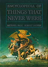 The Time-Life Encyclopedia of Things That Never Were: Creatures, Places, and People