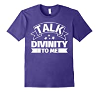 Divinity Funny Gifts Talk Divinity To Me Shirts Purple