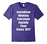 Socialism Making Everyone Equally Poor Since 1917 Shirts Purple