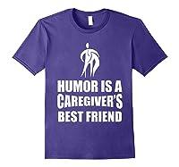 Humor Is A Caregiver's Best Friend Aca Apparel Shirts Purple