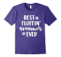 Funny Dog Grooming Gift Best Fluffin' Groomer Ever Shirts Purple
