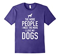 The More People I Meet The More I Love My Dogs, Funny, Gift Shirts Purple