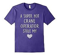 A Super Hot Crane Operator Stole My Heart Girlfriend Wife T-shirt Purple