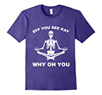 Eff You See Kay Why Oh You Skeleton T-shirt Purple