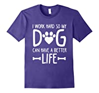 Work Hard So My Dog Can Have A Better Life Shirts Purple