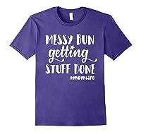 Messy Bun Getting Stuff Done Mom Life Shirts Purple