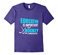 Education Is Important Hockey Is Importanter Shirts Purple