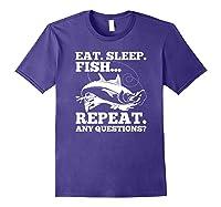 Eat Sleep Fish Repeat Any Question Gift Shirts Purple