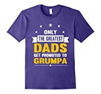 Family 365 The Greatest Dads Get Promoted To Grumpa Grandpa T-shirt Purple