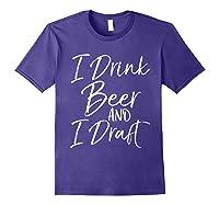 Drink Beer And Draf Funny Fantasy Football Shirts Purple