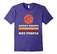 Shoot Hoops Not People Shirt Purple