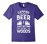 Camping Without Beer Is Just Sitting In The Woods Shirts Purple