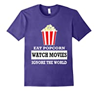 Eat Popcorn Watch Movies Ignore The World Movies Lovers Shirts Purple
