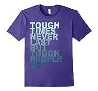 Tough Times Never Last But Tough People Do Ts Shirts Purple