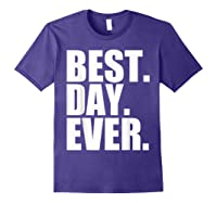 Best Day Ever Funny Sayings Event T-shirt Purple