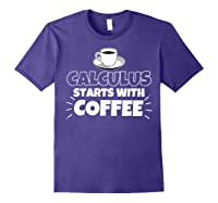 Calculus Starts With Coffee Funny Gift Shirts Purple
