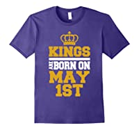 Kings Are Born On May 1st Birthday For Shirts Purple