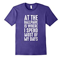 At The Ballpark Is Where I Spend Most Of My Days Baseball Shirts Purple