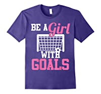 Girls Soccer Be A Girl With Goals Soccer Player S Shirts Purple