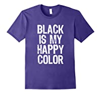 Black Is My Happy Color Emo Goth Dark Gift Christmas Shirts Purple