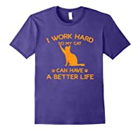 Work Hard So My Cat Can Have A Better Life Cat Lover Gift Shirts Purple