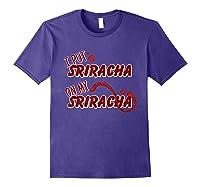 Put Sriracha On My Sriracha Hot Chili Sauce Shirts Purple