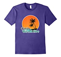 Wish You Weren't Here Funny Sarcastion Beach Shirts Purple
