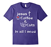 Jesus Coffee And Cats Is All I Need Christian Shirts Purple