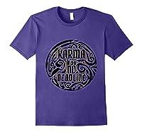 Karma Has No Deadline Funny Revenge Karma Quote Shirts Purple