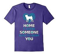 Pug Dog Funny Gift Home Is With Dog Shirts Purple