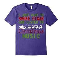 Just Want To Smoke Cigar Listen Christmas Music Shirts Purple