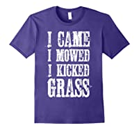 I Came Mowed I Kicked Grass - Funny Lawn Mowing Shirt Purple