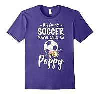 My Favorite Soccer Player Calls Me Poppy Shirts Purple