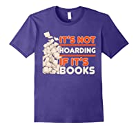 Reading It's Not Hoarding If It's Books Gifts Shirts Purple