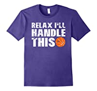 Funny Basketball Relax I'll Handle This Point Guard Shirts Purple
