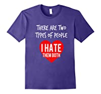 Two Types Of People I Hate Both Sarcastic Funny Ironic Gift Shirts Purple
