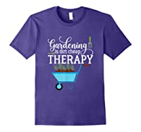 Garden Shirts Gardening Is Dirt Cheap Therapy Plant Lovers T Purple