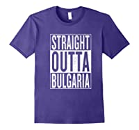 Straight Outta Bulgaria Great Travel Out Gift Idea Shirts Purple